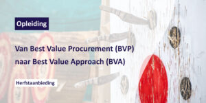 Opleiding: Van Best Value Procurement (BVP) naar Best Value Approach (BVA) - herfstaanbieding